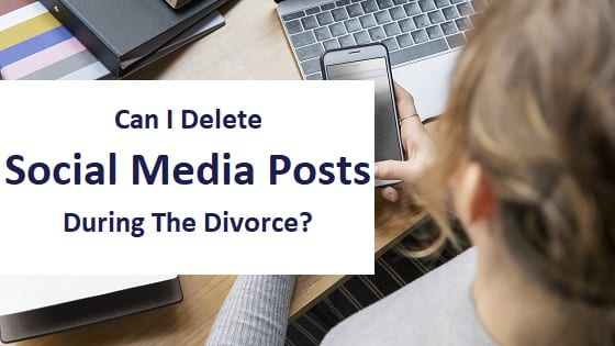 blog title - can i delete social media posts during the divorce